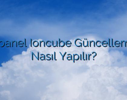 Cpanel Ioncube Güncelleme Nasıl Yapılır?