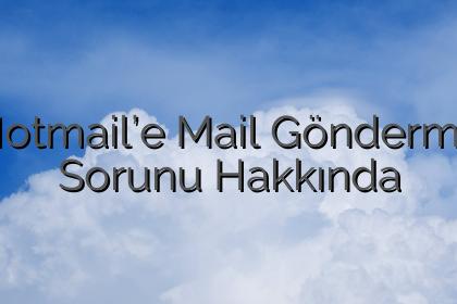 Hotmail'e Mail Gönderme Sorunu Hakkında