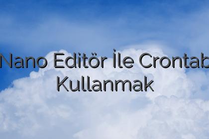 Nano Editör İle Crontab Kullanmak