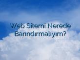 Web Sitemi Nerede Barındırmalıyım?