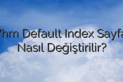 Whm Default Index Sayfası Nasıl Değiştirilir?